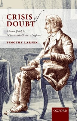 Book Crisis of Doubt: Honest Faith in Nineteenth-Century England by Timothy Larsen