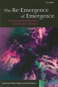 Book The Re-Emergence of Emergence: The Emergentist Hypothesis from Science to Religion by Philip Clayton