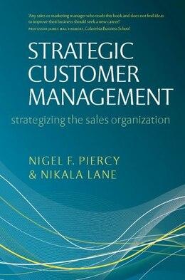 Book Strategic Customer Management: Strategizing the Sales Organization by Nigel F Piercy