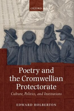 Book Poetry and the Cromwellian Protectorate: Culture, Politics, and Institutions by Edward Holberton