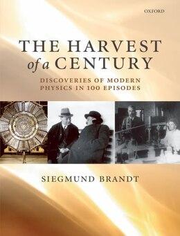 Book The Harvest of a Century: Discoveries in Modern Physics in 100 Episodes by Siegmund Brandt