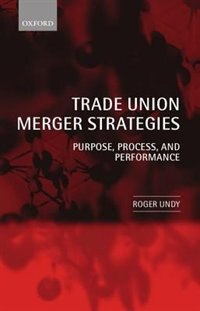 Book Trade Union Merger Strategies: Purpose, Process, and Performance by Roger Undy
