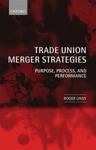 Trade Union Merger Strategies: Purpose, Process, and Performance