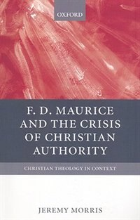 Book F D Maurice and the Crisis of Christian Authority by Jeremy Morris