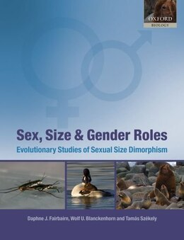 Book Sex, Size and Gender Roles: Evolutionary Studies of Sexual Size Dimorphism by Daphne J. Fairbairn