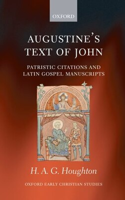 Book Augustines Text of John: Patristic Citations and Latin Gospel Manuscripts by Hugh Houghton