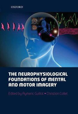 Book The neurophysiological foundations of mental and motor imagery by Aymeric Guillot