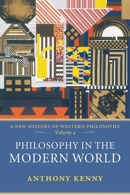 Book Philosophy in the Modern World: A New History of Western Philosophy, Volume 4 by Anthony Kenny
