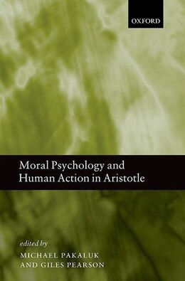 Book Moral Psychology and Human Action in Aristotle by Michael Pakaluk