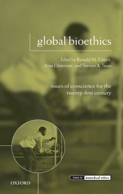 Book Global Bioethics: Issues of Conscience for the Twenty-First Century by Ronald M. Green