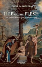 Life in the Flesh: An Anti-Gnostic Spiritual Philosophy