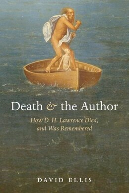 Book Death and the Author: How D. H. Lawrence Died, and Was Remembered by David Ellis