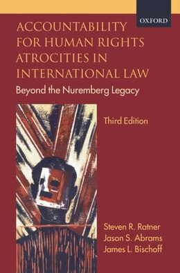 Book Accountability for Human Rights Atrocities in International Law: Beyond the Nuremberg Legacy by Steven R. Ratner