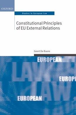 Book Constitutional Principles of EU External Relations by Geert De Baere
