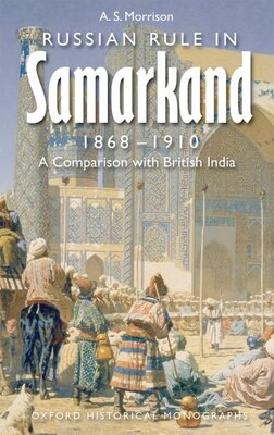 Book Russian Rule In Samarkand: A Comparison With British India by Alexander Morrison