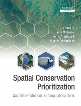Book Spatial Conservation Prioritization: Quantitative Methods and Computational Tools by Atte Moilanen