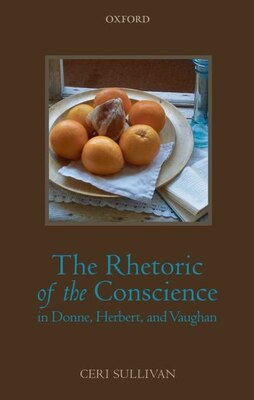 Book The Rhetoric of the Conscience in Donne, Herbert, and Vaughan by Ceri Sullivan