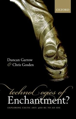 Book Technologies of Enchantment?: Exploring Celtic Art: 400 BC to AD 100 by Duncan Garrow