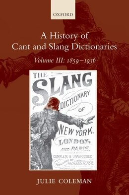 Book A History of Cant and Slang Dictionaries: Volume III: 1859-1936 by Julie Coleman