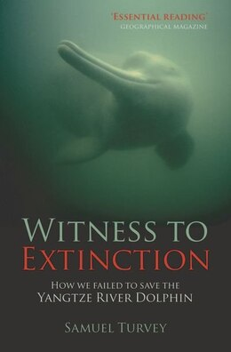 Book Witness to Extinction: How we Failed to Save the Yangtze River Dolphin by Samuel Turvey