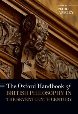 Book The Oxford Handbook of British Philosophy in the Seventeenth Century by Peter R. Anstey