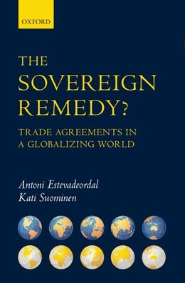 Book The Sovereign Remedy?: Trade Agreements in a Globalizing World by Antoni Estevadeordal