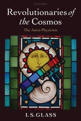 Book Revolutionaries of the Cosmos: The Astro-Physicists by Ian Glass
