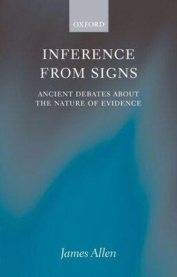Book Inference from Signs: Ancient Debates about the Nature of Evidence by James Allen