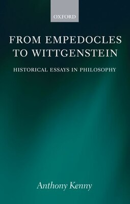 Book From Empedocles to Wittgenstein: Historical Essays in Philosophy by Anthony Kenny