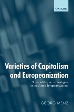 Book Varieties of Capitalism and Europeanization: National Response Strategies to the Single European… by Georg Menz