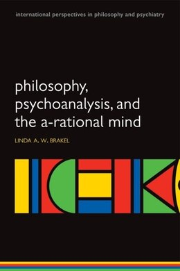 Book Philosophy, Psychoanalysis and the A-rational Mind by Linda A W Brakel