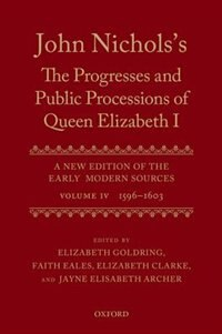 Book John Nicholss The Progresses and Public Processions of Queen Elizabeth: A New Edition of the Early… by Jayne Elisabeth Archer
