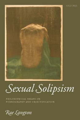 Book Sexual Solipsism: Philosophical Essays on Pornography and Objectification by Rae Langton