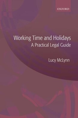 Book Working Time and Holidays: A Practical Legal Guide by Lucy McLynn