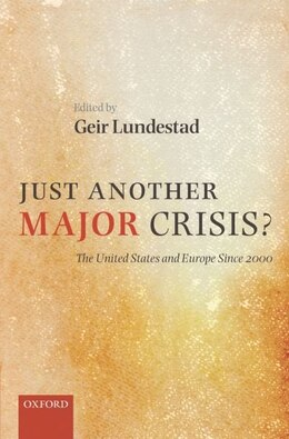 Book Just Another Major Crisis?: The United States and Europe Since 2000 by Geir Lundestad