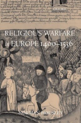 Book Religious Warfare in Europe 1400-1536 by Norman Housley