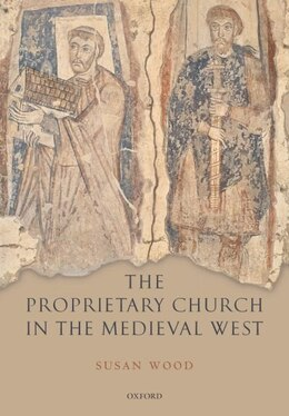 Book The Proprietary Church in the Medieval West by Susan Wood