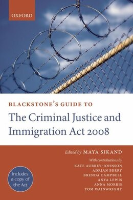 Book Blackstones Guide to the Criminal Justice and Immigration Act 2008 by Maya Sikand