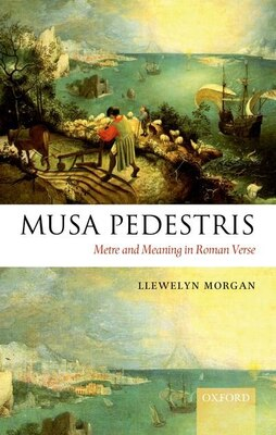 Book Musa Pedestris: Metre and Meaning in Roman Verse by Llewelyn Morgan