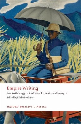 Book Empire Writing: An Anthology of Colonial Literature 1870-1918 by Elleke Boehmer