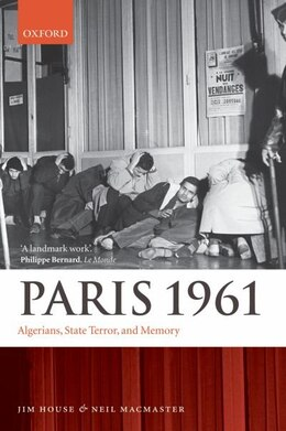 Book Paris 1961: Algerians, State Terror, and Memory by Jim House