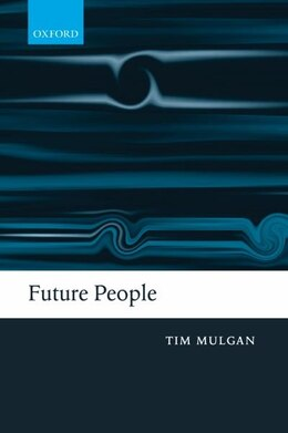 Book Future People: A Moderate Consequentialist Account of our Obligations to Future Generations by Tim Mulgan