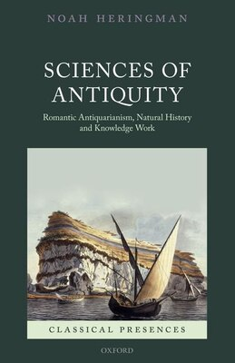 Book Sciences of Antiquity: Romantic Antiquarianism, Natural History, and Knowledge Work by Noah Heringman