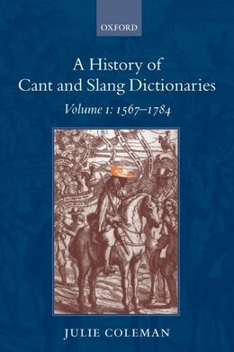 Book A History of Cant and Slang Dictionaries: Volume 1: 1567-1784 by Julie Coleman