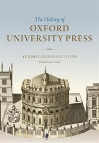 History of Oxford University Press: Volume I: Beginnings to 1780