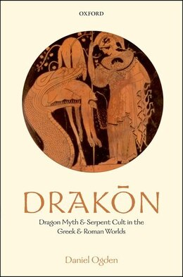Book Drakon: Dragon Myth and Serpent Cult in the Greek and Roman Worlds by Daniel Ogden
