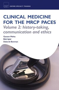 OST: Clinical Medicine for the MRCP PACES: Volume 2: History-Taking, Communication and Ethics