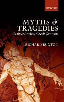 Book Myths and Tragedies in their Ancient Greek Contexts by Richard Buxton