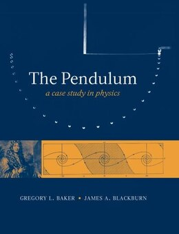 Book The Pendulum: A Case Study in Physics by Gregory L. Baker