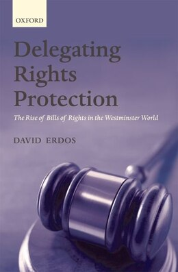 Book Delegating Rights Protection: The Rise of Bills of Rights in the Westminster World by David Erdos